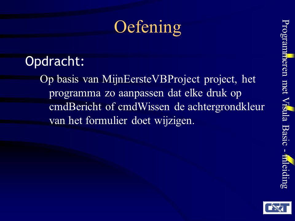 Programmeren met Visula Basic - inleiding Oefening Opdracht: Op basis van MijnEersteVBProject project, het programma zo aanpassen dat elke druk op cmd