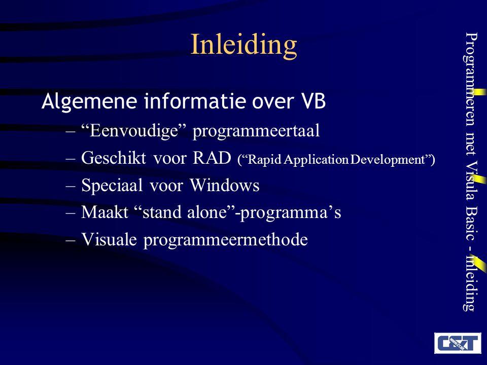"""Programmeren met Visula Basic - inleiding Inleiding Algemene informatie over VB –""""Eenvoudige"""" programmeertaal –Geschikt voor RAD (""""Rapid Application D"""