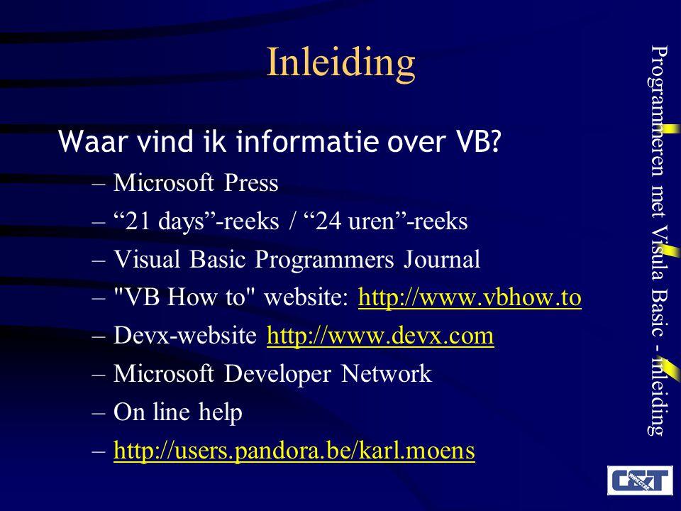 "Programmeren met Visula Basic - inleiding Inleiding Waar vind ik informatie over VB? –Microsoft Press –""21 days""-reeks / ""24 uren""-reeks –Visual Basic"