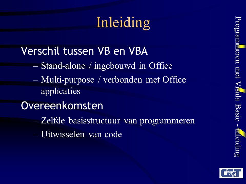 Programmeren met Visula Basic - inleiding Inleiding Verschil tussen VB en VBA –Stand-alone / ingebouwd in Office –Multi-purpose / verbonden met Office