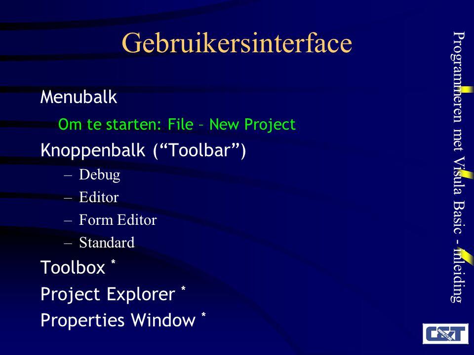 "Programmeren met Visula Basic - inleiding Gebruikersinterface Menubalk Om te starten: File – New Project Knoppenbalk (""Toolbar"") –Debug –Editor –Form"
