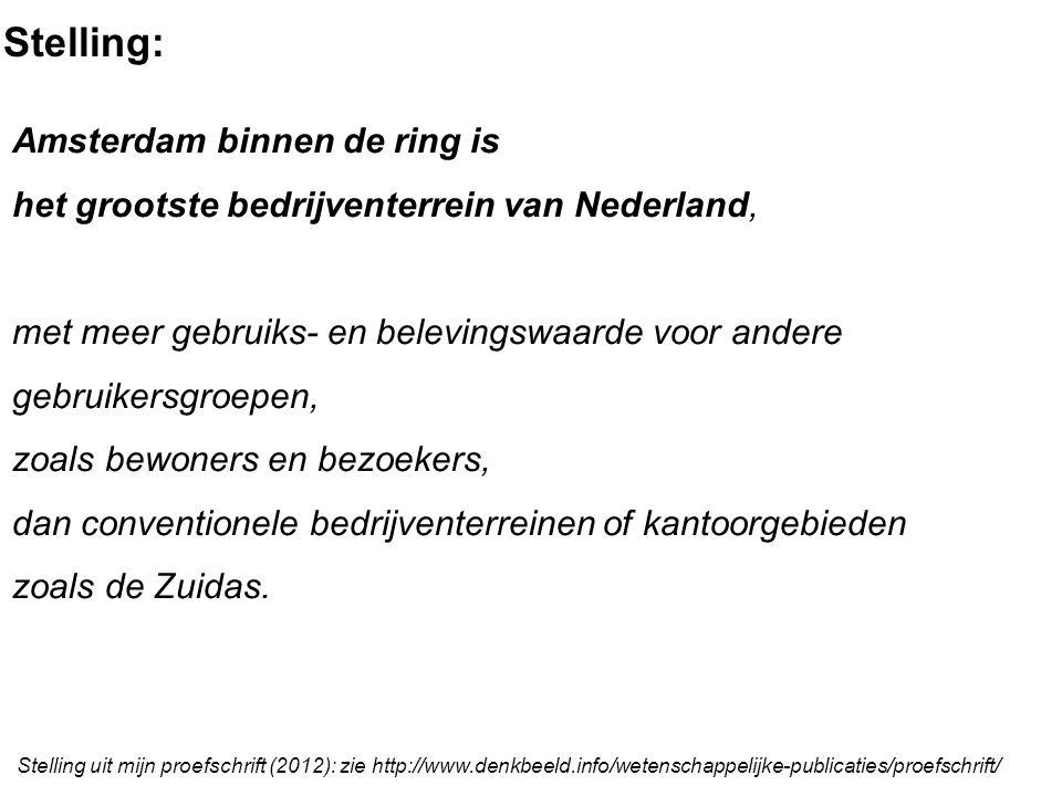Stelling: Amsterdam binnen de ring is het grootste bedrijventerrein van Nederland, met meer gebruiks- en belevingswaarde voor andere gebruikersgroepen, zoals bewoners en bezoekers, dan conventionele bedrijventerreinen of kantoorgebieden zoals de Zuidas.