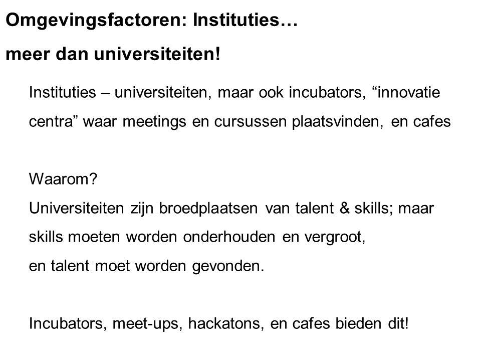 """Instituties – universiteiten, maar ook incubators, """"innovatie centra"""" waar meetings en cursussen plaatsvinden, en cafes Waarom? Universiteiten zijn br"""