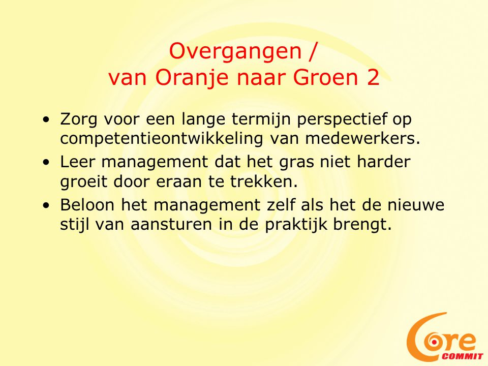 Overgangen / van Oranje naar Groen 2 Zorg voor een lange termijn perspectief op competentieontwikkeling van medewerkers. Leer management dat het gras