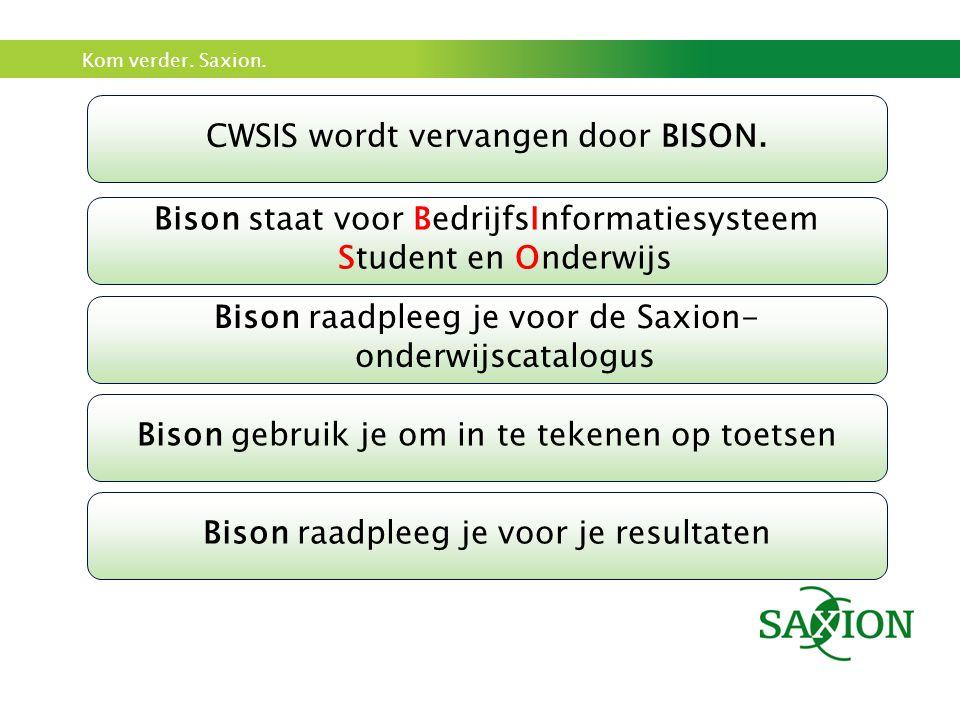Kom verder.Saxion. CWSIS wordt vervangen door BISON.