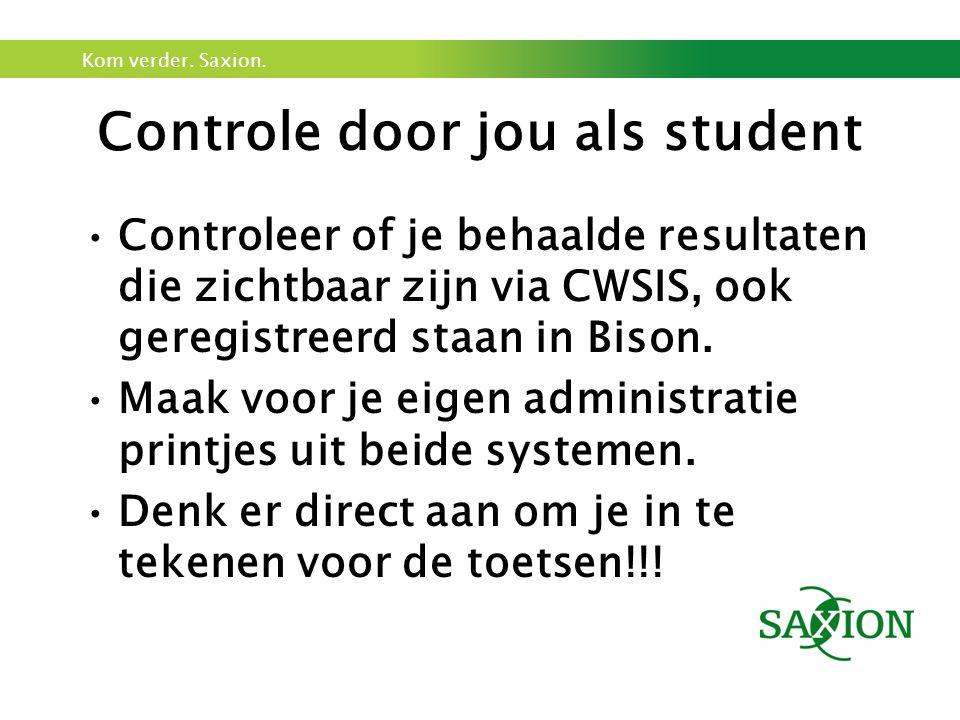 Kom verder. Saxion. Controle door jou als student Controleer of je behaalde resultaten die zichtbaar zijn via CWSIS, ook geregistreerd staan in Bison.