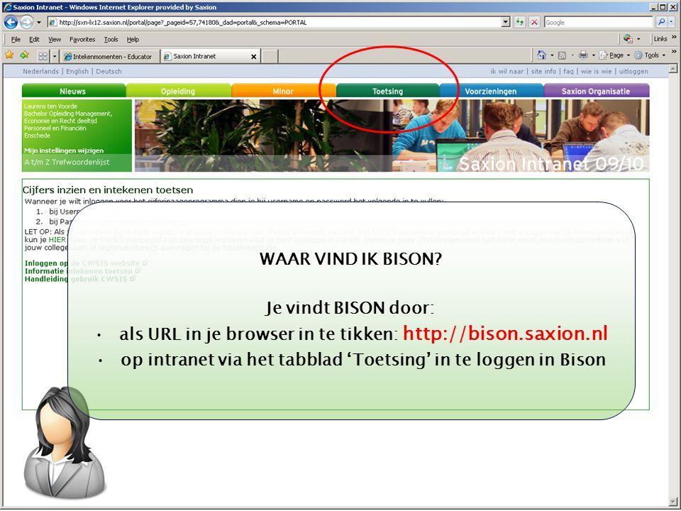 Kom verder. Saxion. WAAR VIND IK BISON? Je vindt BISON door: als URL in je browser in te tikken: http://bison.saxion.nl op intranet via het tabblad 'T