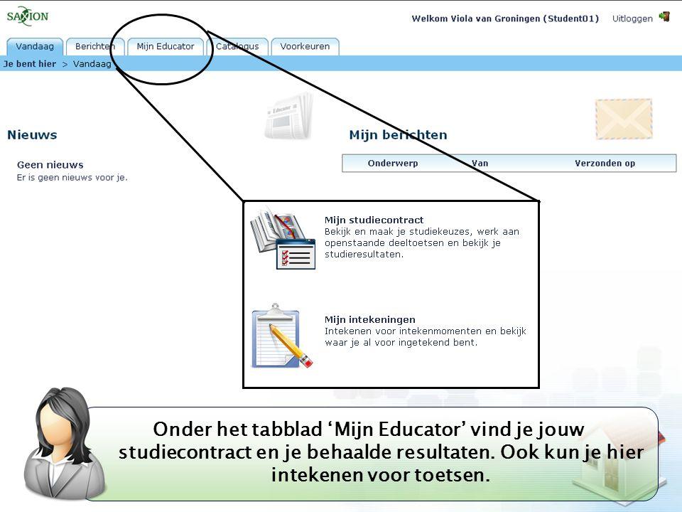 Kom verder. Saxion. Onder het tabblad 'Mijn Educator' vind je jouw studiecontract en je behaalde resultaten. Ook kun je hier intekenen voor toetsen.