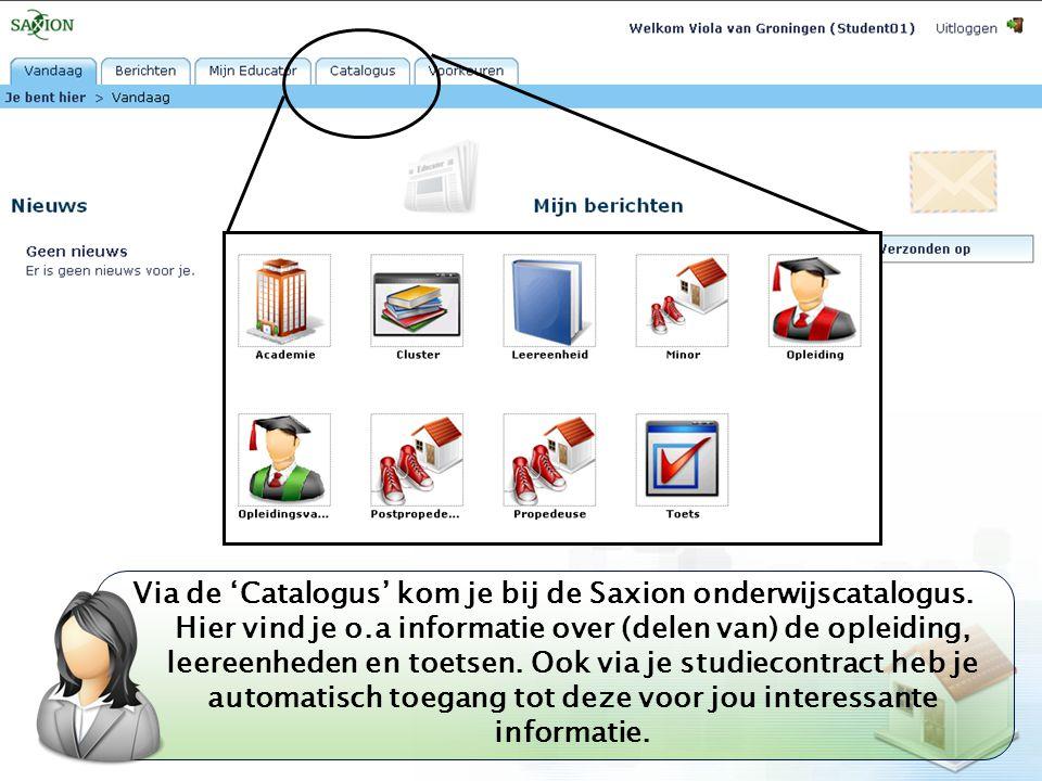 Kom verder. Saxion. Via de 'Catalogus' kom je bij de Saxion onderwijscatalogus. Hier vind je o.a informatie over (delen van) de opleiding, leereenhede