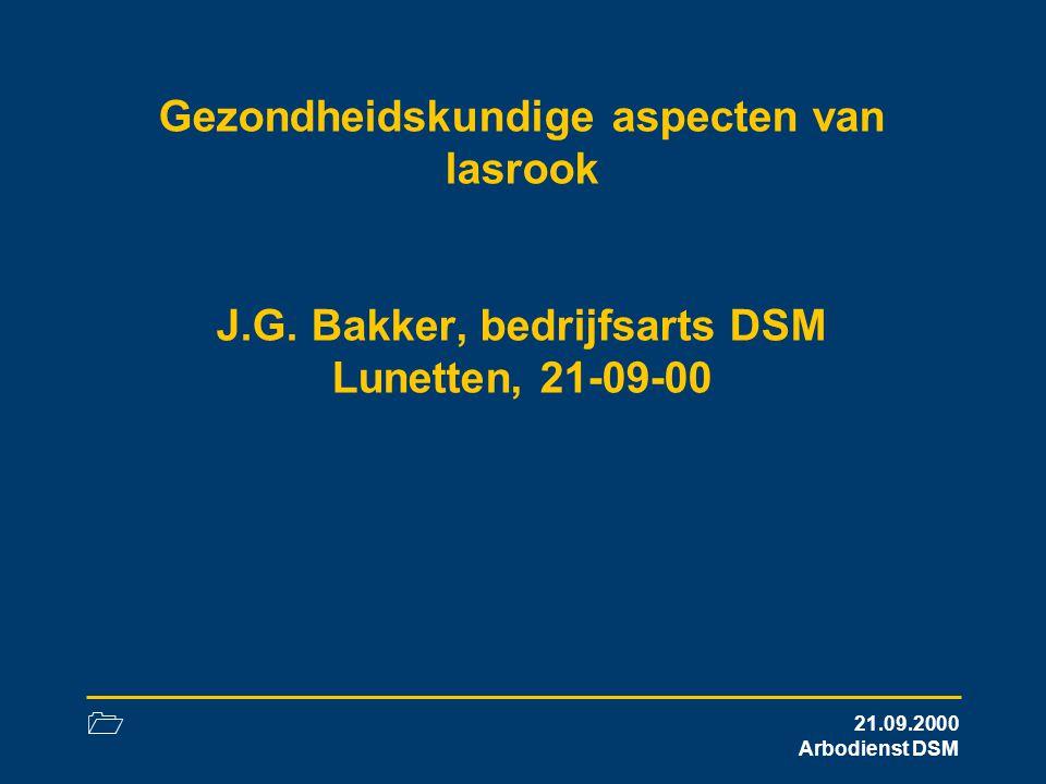 1 21.09.2000 Arbodienst DSM Gezondheidskundige aspecten van lasrook J.G. Bakker, bedrijfsarts DSM Lunetten, 21-09-00