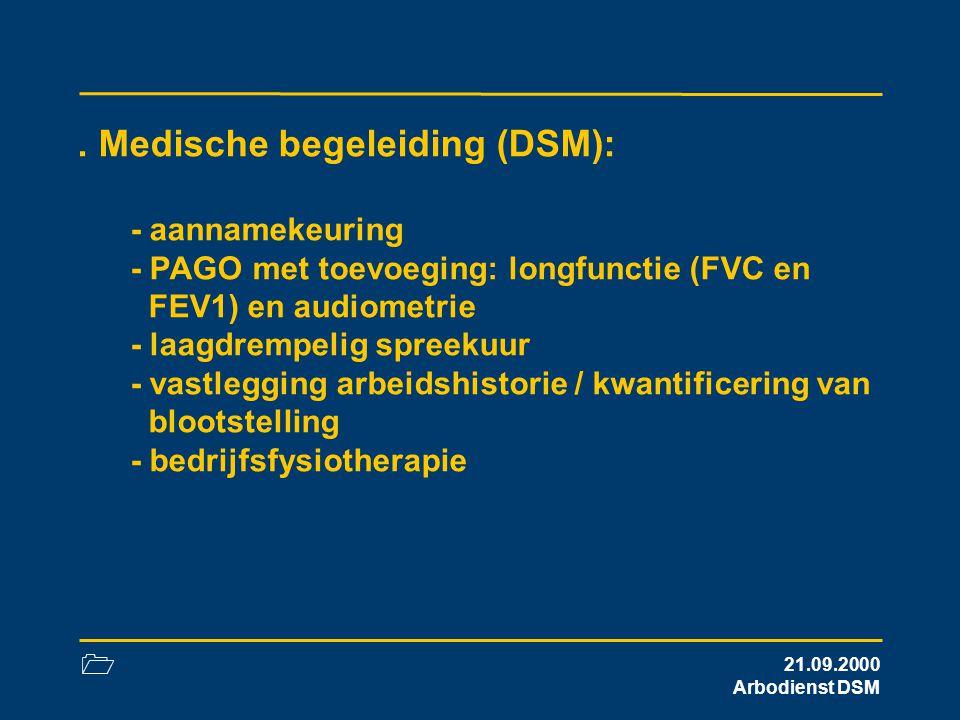 1 21.09.2000 Arbodienst DSM. Medische begeleiding (DSM): - aannamekeuring - PAGO met toevoeging: longfunctie (FVC en FEV1) en audiometrie - laagdrempe