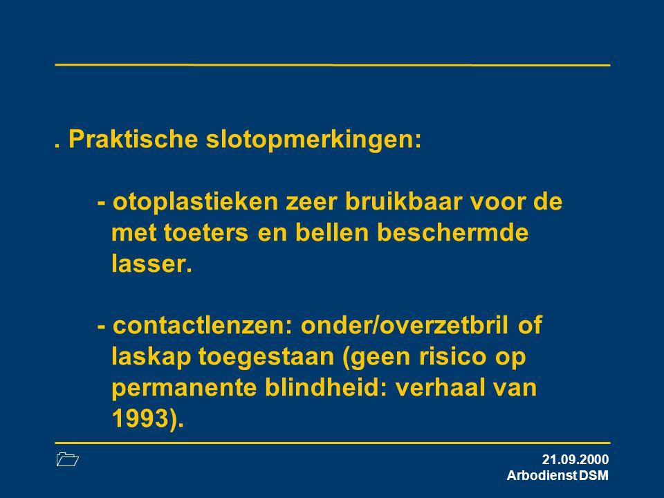 1 21.09.2000 Arbodienst DSM. Praktische slotopmerkingen: - otoplastieken zeer bruikbaar voor de met toeters en bellen beschermde lasser. - contactlenz