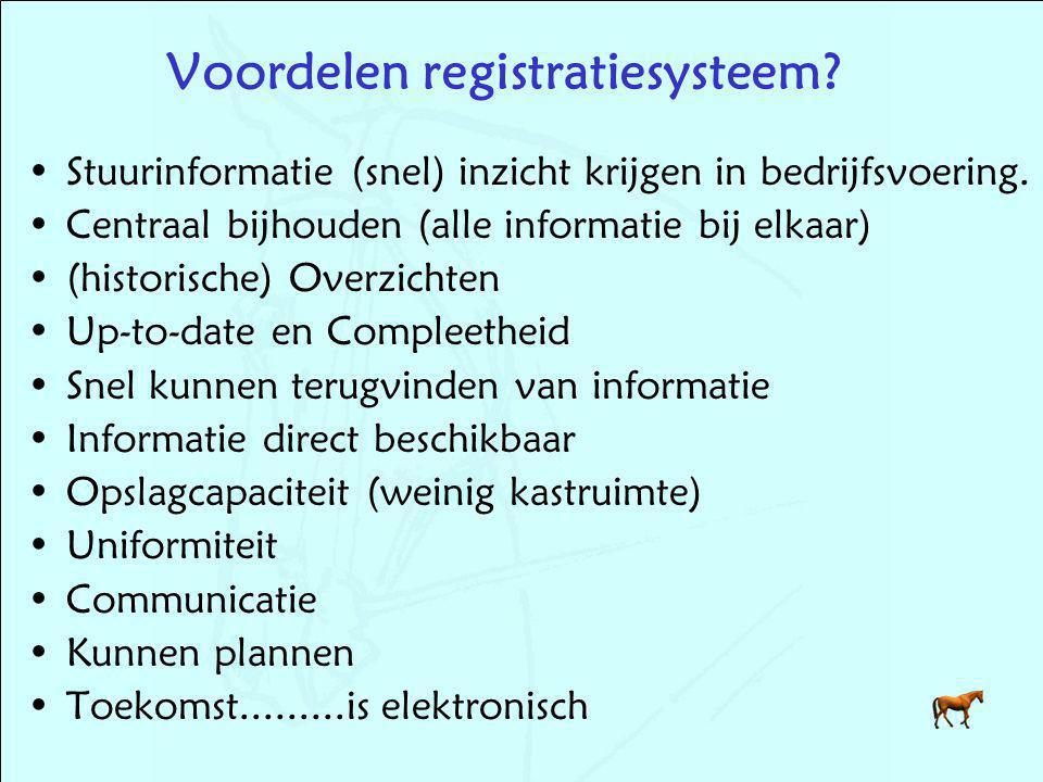 Voordelen registratiesysteem? Stuurinformatie (snel) inzicht krijgen in bedrijfsvoering. Centraal bijhouden (alle informatie bij elkaar) (historische)