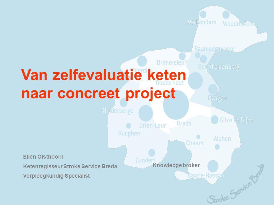 Van zelfevaluatie keten naar concreet project Ellen Olsthoorn Ketenregisseur Stroke Service Breda Verpleegkundig Specialist Knowledge broker