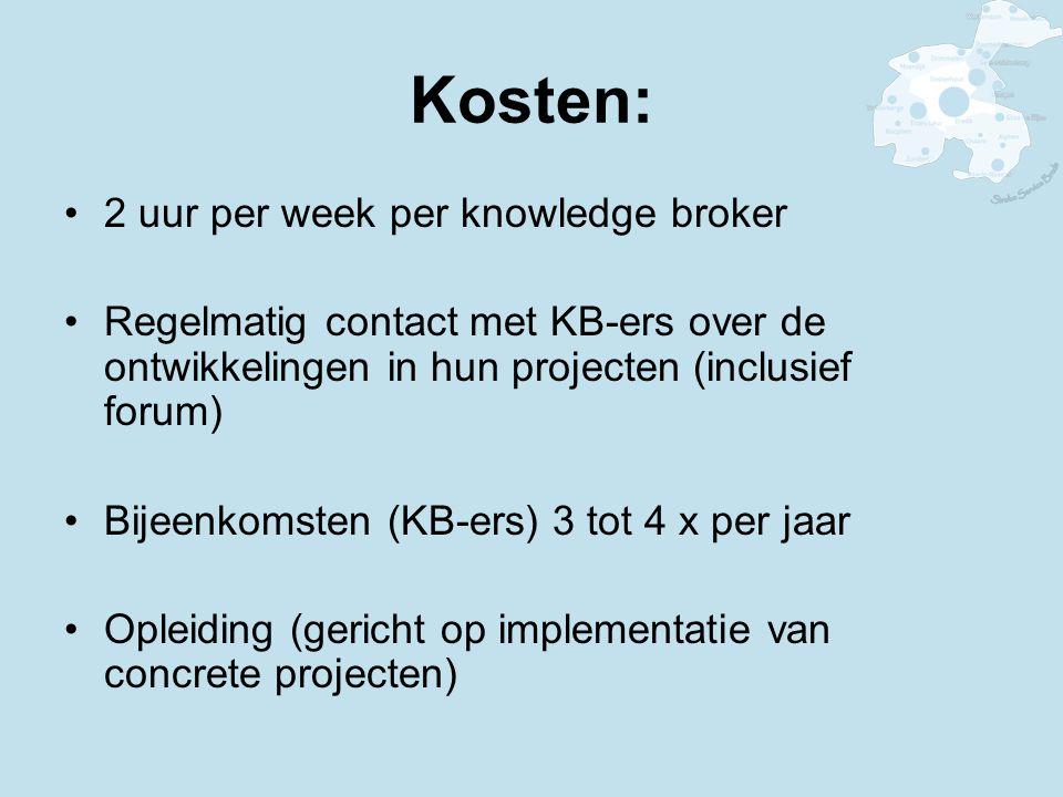 Kosten: 2 uur per week per knowledge broker Regelmatig contact met KB-ers over de ontwikkelingen in hun projecten (inclusief forum) Bijeenkomsten (KB-ers) 3 tot 4 x per jaar Opleiding (gericht op implementatie van concrete projecten)