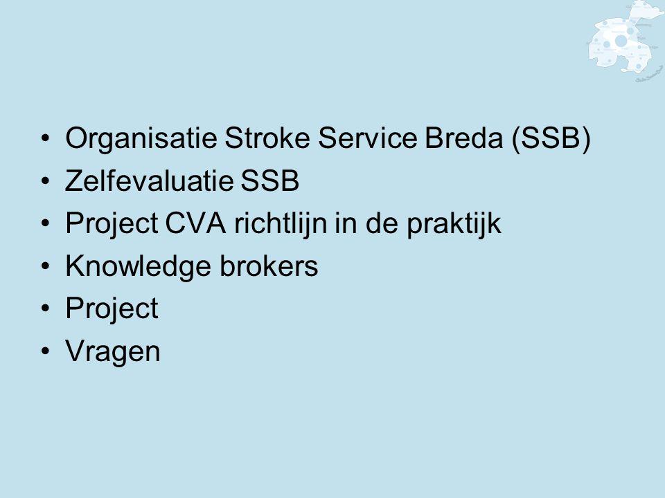 Organisatie Stroke Service Breda (SSB) Zelfevaluatie SSB Project CVA richtlijn in de praktijk Knowledge brokers Project Vragen