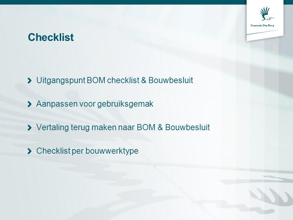 Checklist Uitgangspunt BOM checklist & Bouwbesluit Aanpassen voor gebruiksgemak Vertaling terug maken naar BOM & Bouwbesluit Checklist per bouwwerktyp