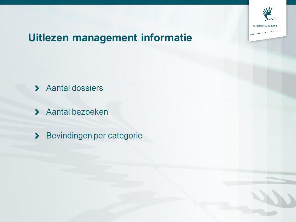 Uitlezen management informatie Aantal dossiers Aantal bezoeken Bevindingen per categorie