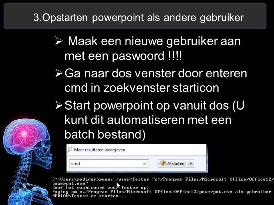 3.Opstarten powerpoint als andere gebruiker  Maak een nieuwe gebruiker aan met een paswoord !!!!  Ga naar dos venster door enteren cmd in zoekvenste