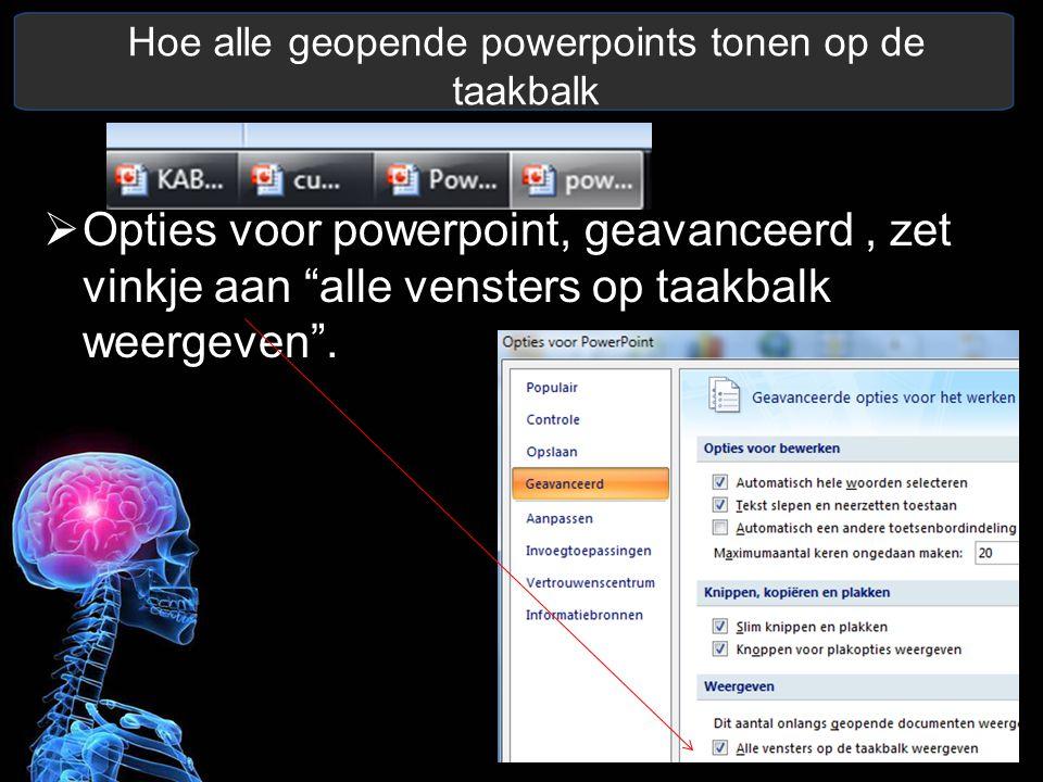 """Hoe alle geopende powerpoints tonen op de taakbalk  Opties voor powerpoint, geavanceerd, zet vinkje aan """"alle vensters op taakbalk weergeven""""."""