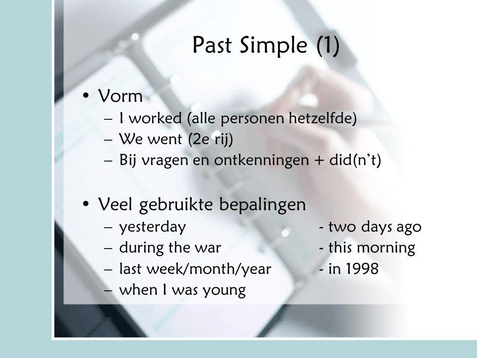 Past Simple (1) Vorm –I worked (alle personen hetzelfde) –We went (2e rij) –Bij vragen en ontkenningen + did(n't) Veel gebruikte bepalingen –yesterday