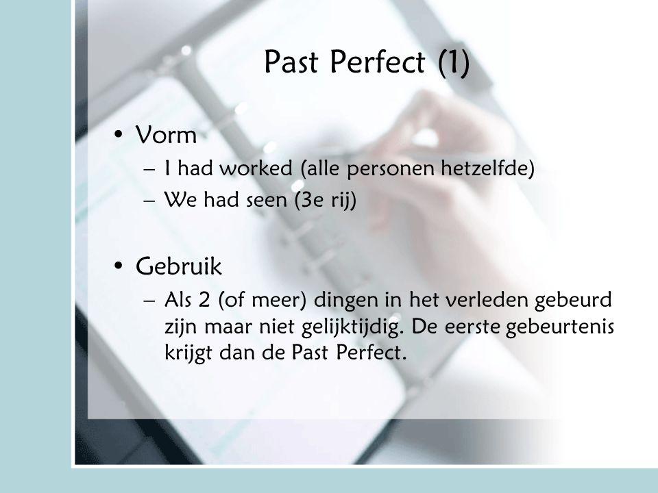 Past Perfect (1) Vorm –I had worked (alle personen hetzelfde) –We had seen (3e rij) Gebruik –Als 2 (of meer) dingen in het verleden gebeurd zijn maar