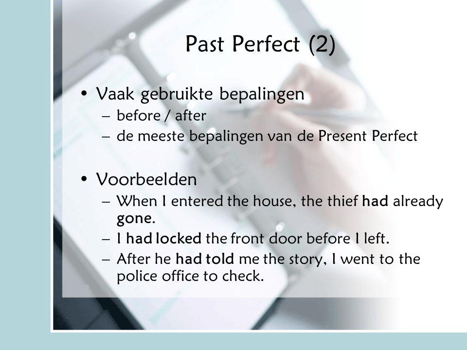 Past Perfect (2) Vaak gebruikte bepalingen –before / after –de meeste bepalingen van de Present Perfect Voorbeelden –When I entered the house, the thi