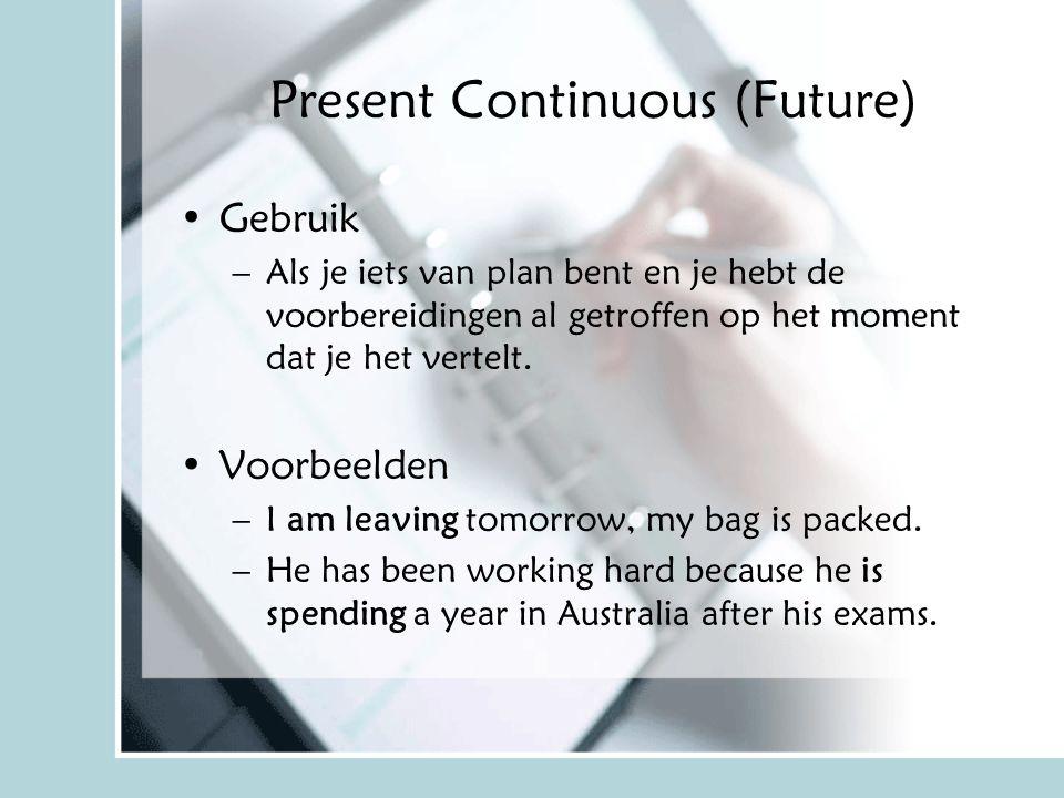 Present Continuous (Future) Gebruik –Als je iets van plan bent en je hebt de voorbereidingen al getroffen op het moment dat je het vertelt. Voorbeelde