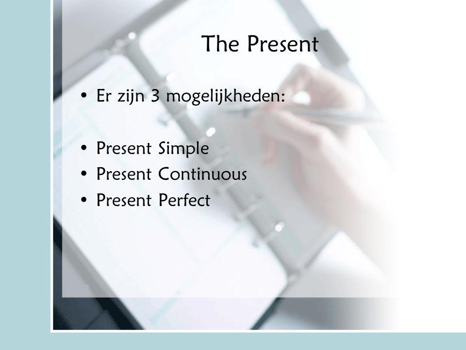The Present Er zijn 3 mogelijkheden: Present Simple Present Continuous Present Perfect