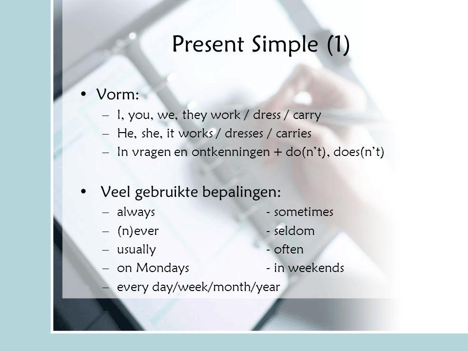 Present Simple (2) Gebruik: –Feit –Gewoonte Voorbeelden –Water boils at 100 degrees.