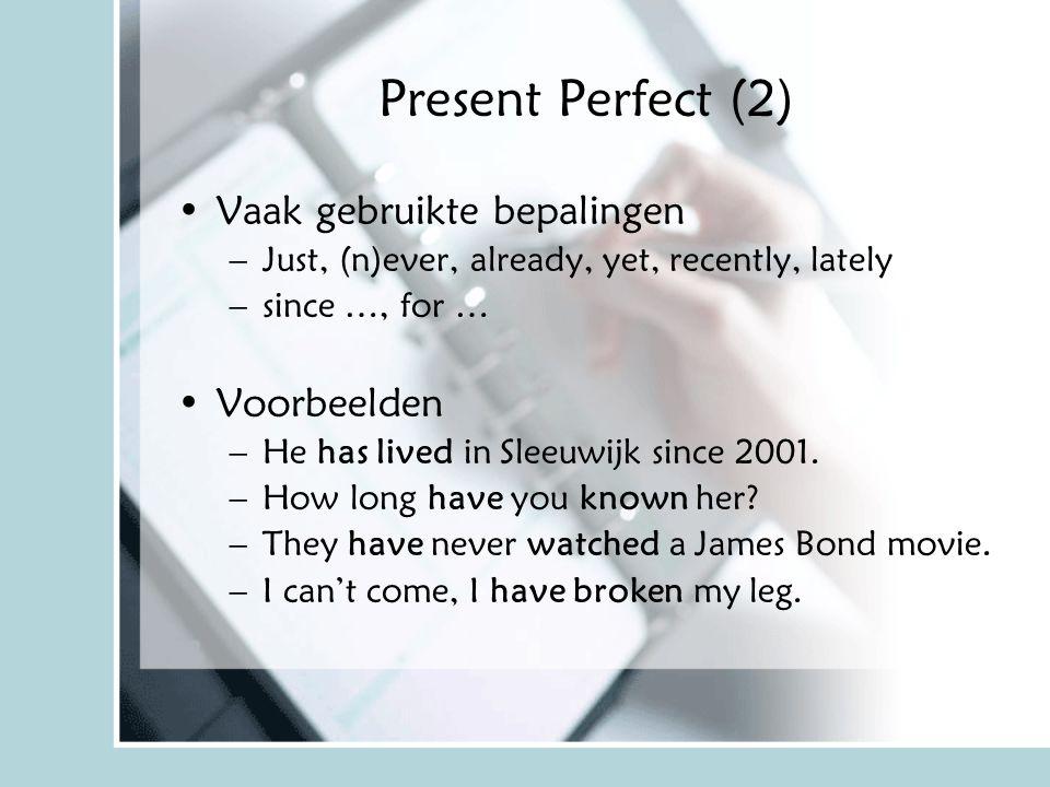 Present Perfect (2) Vaak gebruikte bepalingen –Just, (n)ever, already, yet, recently, lately –since …, for … Voorbeelden –He has lived in Sleeuwijk si