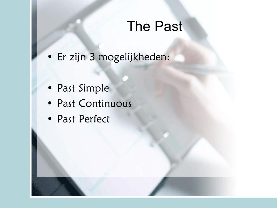 The Past Er zijn 3 mogelijkheden: Past Simple Past Continuous Past Perfect