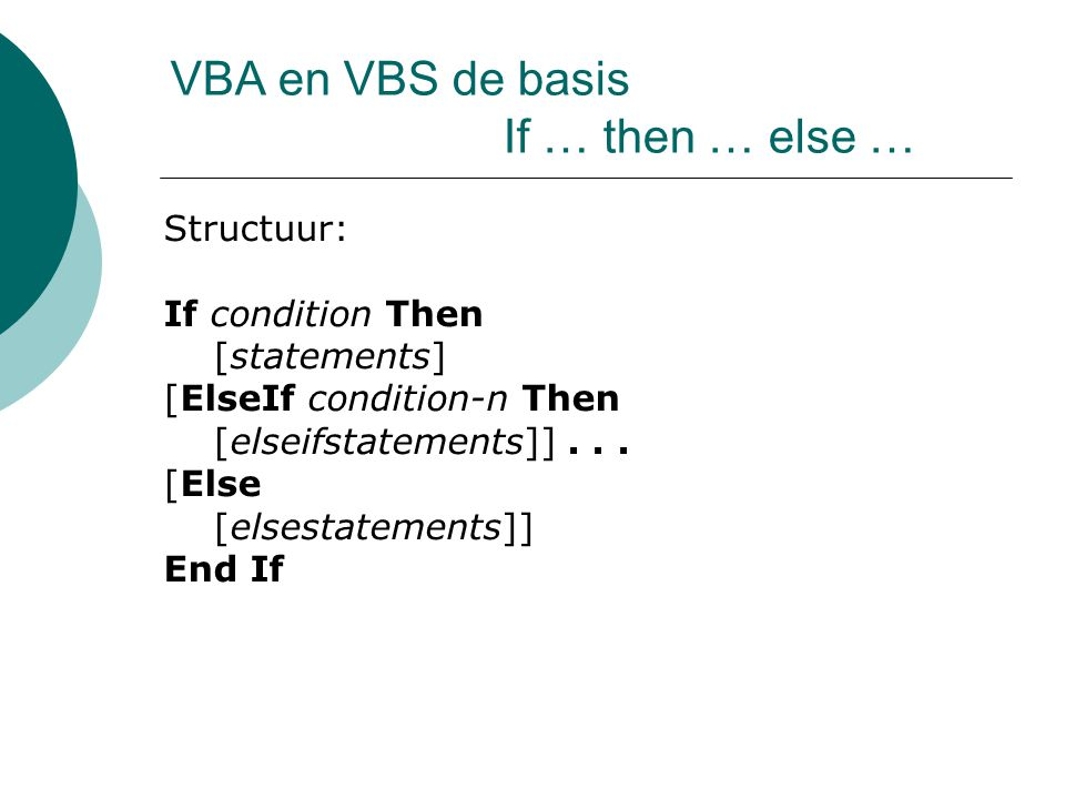 VBA en VBS de basis If … then … else … Structuur: If condition Then [statements] [ElseIf condition-n Then [elseifstatements]]...