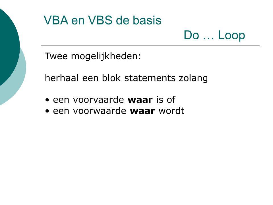 VBA en VBS de basis Do … Loop Twee mogelijkheden: herhaal een blok statements zolang een voorvaarde waar is of een voorwaarde waar wordt