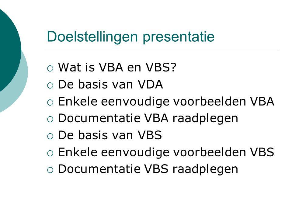 Doelstellingen presentatie  Wat is VBA en VBS?  De basis van VDA  Enkele eenvoudige voorbeelden VBA  Documentatie VBA raadplegen  De basis van VB