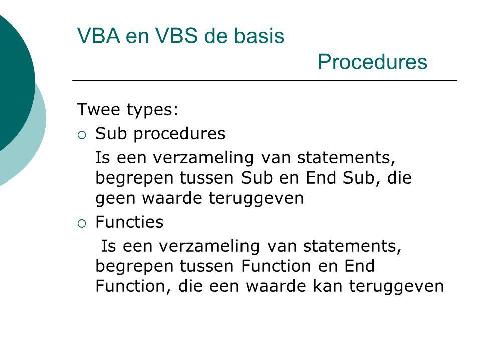 VBA en VBS de basis Procedures Twee types:  Sub procedures Is een verzameling van statements, begrepen tussen Sub en End Sub, die geen waarde terugge