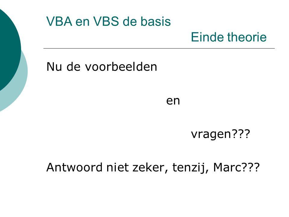 VBA en VBS de basis Einde theorie Nu de voorbeelden en vragen??? Antwoord niet zeker, tenzij, Marc???