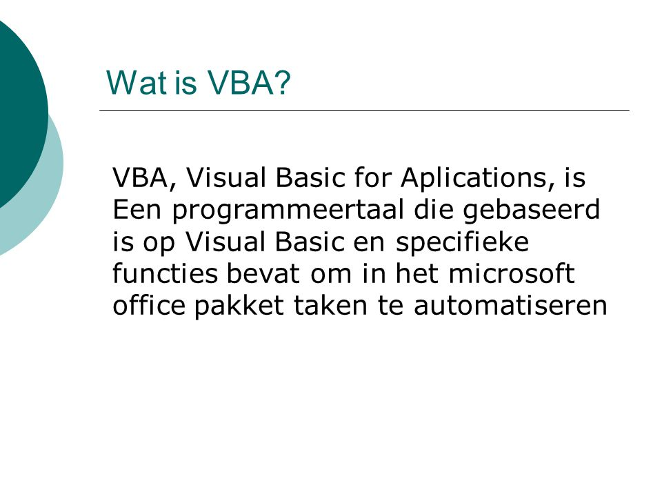 VBA en VBS de basis Procedure aanroepen Structuur: Ofwel: Call MyProc(firstarg, secondarg) Ofwel: MyProc firstarg, secondarg