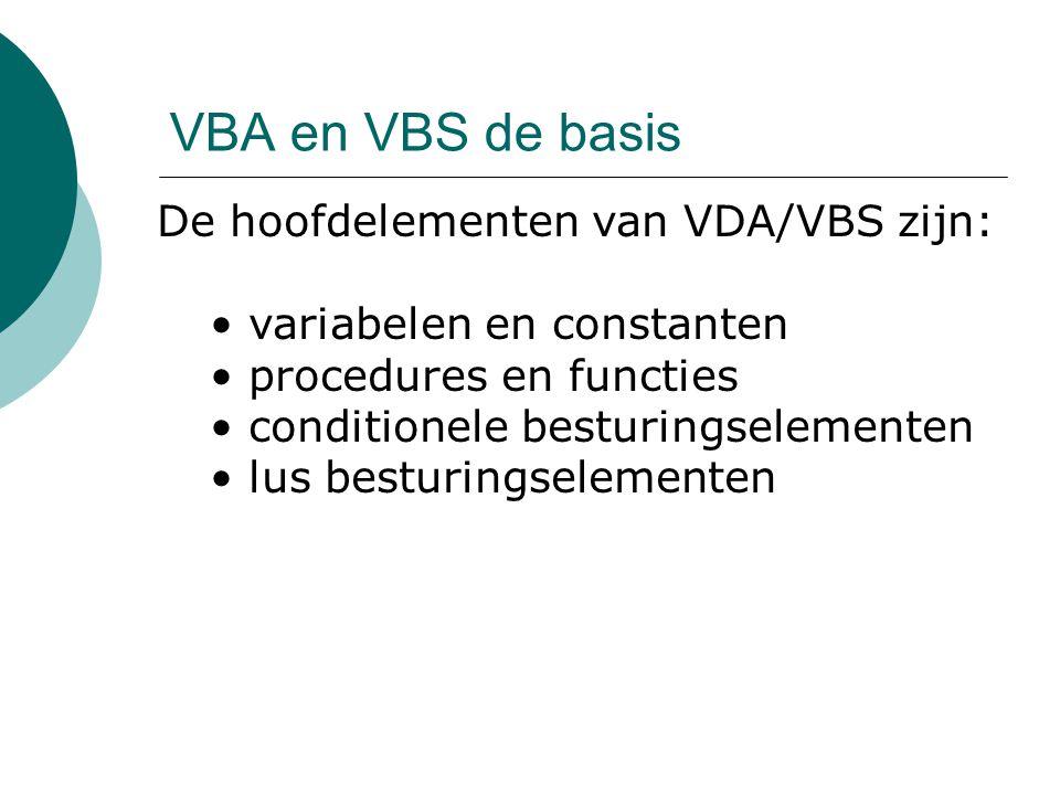 VBA en VBS de basis De hoofdelementen van VDA/VBS zijn: variabelen en constanten procedures en functies conditionele besturingselementen lus besturing
