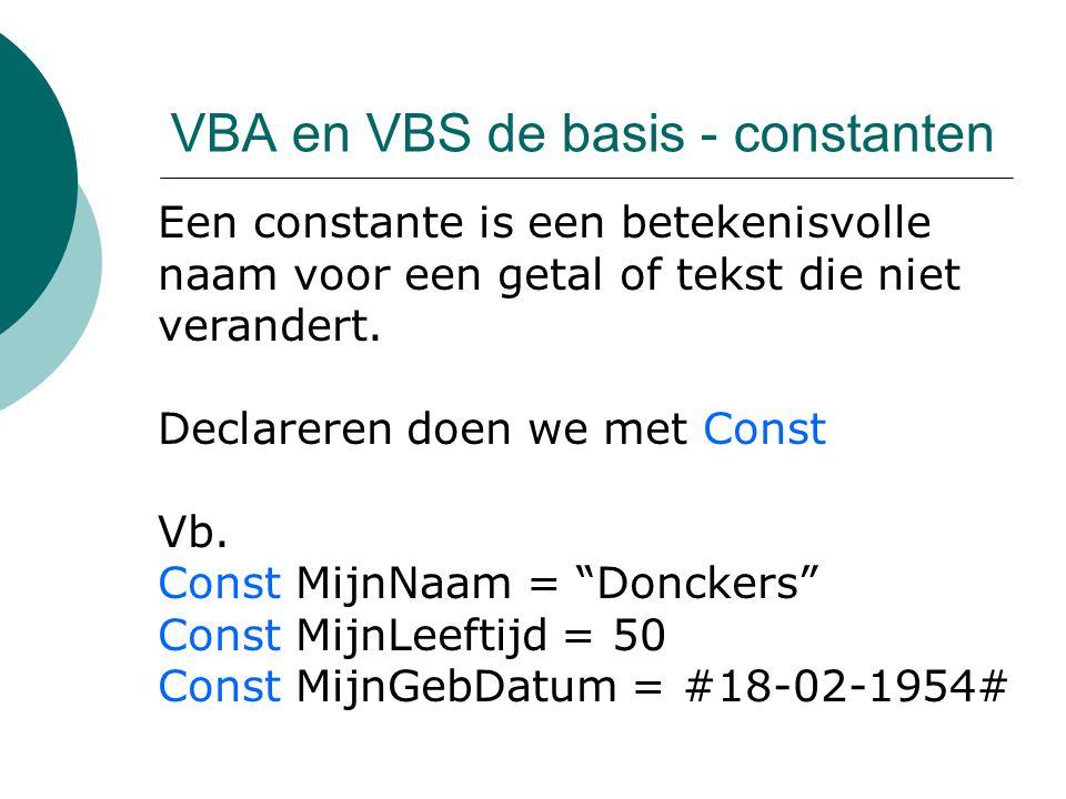 VBA en VBS de basis - constanten Een constante is een betekenisvolle naam voor een getal of tekst die niet verandert. Declareren doen we met Const Vb.