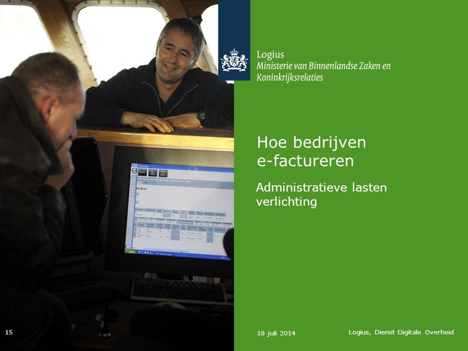 Hoe bedrijven e-factureren Administratieve lasten verlichting 18 juli 2014 Logius, Dienst Digitale Overheid 15