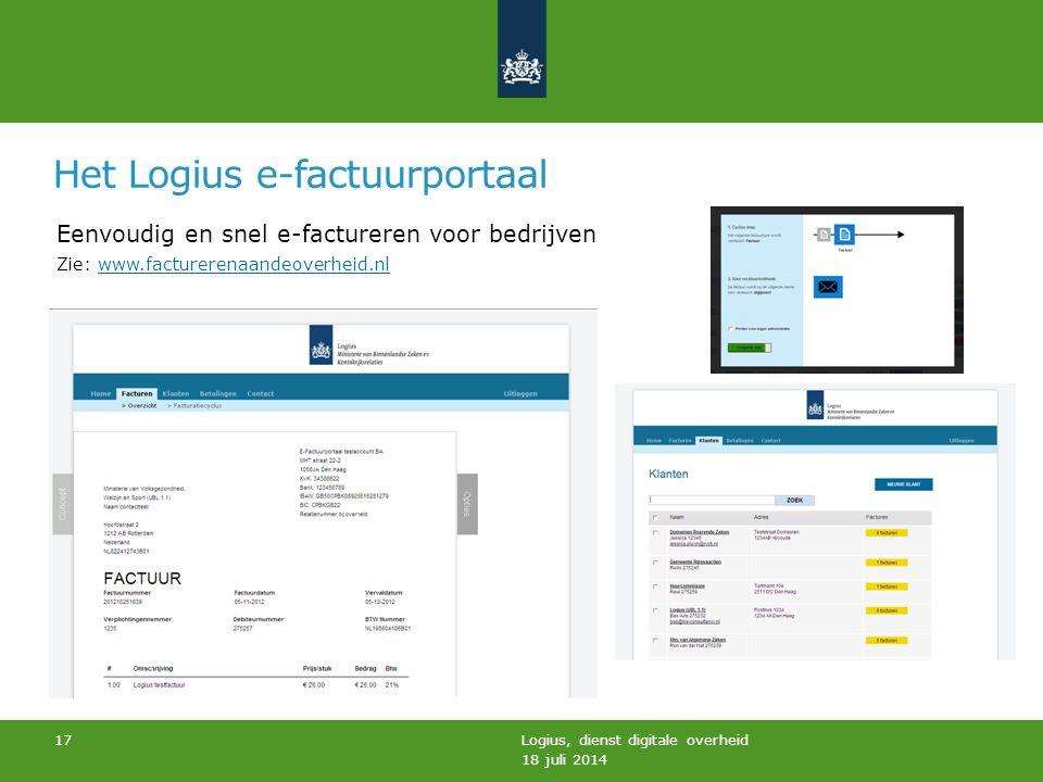 Het Logius e-factuurportaal 18 juli 2014 Logius, dienst digitale overheid 17 Eenvoudig en snel e-factureren voor bedrijven Zie: www.facturerenaandeove