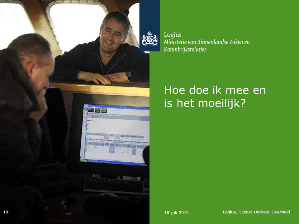 Hoe doe ik mee en is het moeilijk? 18 juli 2014 Logius, Dienst Digitale Overheid 18