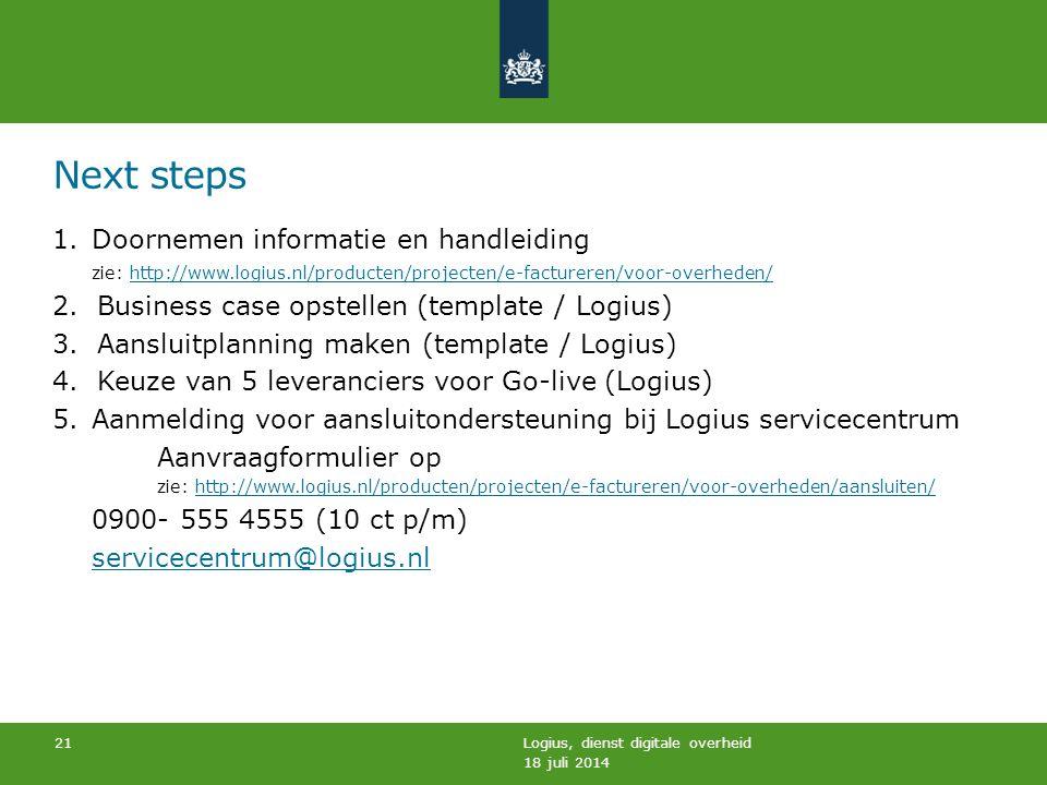 Next steps 1.Doornemen informatie en handleiding zie: http://www.logius.nl/producten/projecten/e-factureren/voor-overheden/http://www.logius.nl/producten/projecten/e-factureren/voor-overheden/ 2.