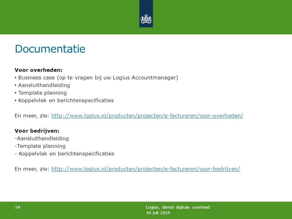 Logius, dienst digitale overheid 24 Documentatie Voor overheden: Business case (op te vragen bij uw Logius Accountmanager) Aansluithandleiding Templat