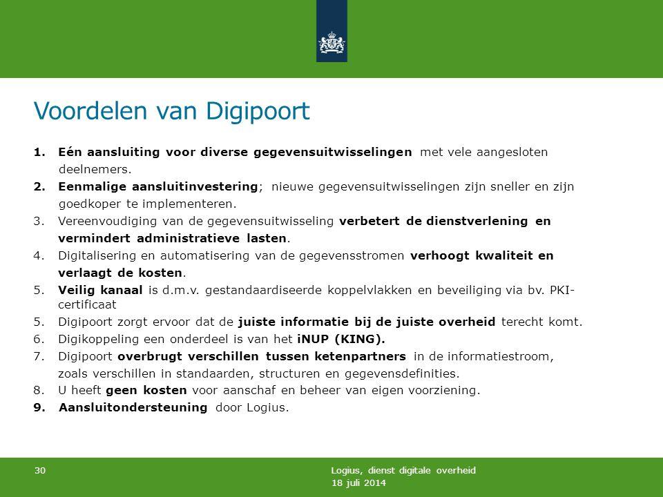 Voordelen van Digipoort 1.Eén aansluiting voor diverse gegevensuitwisselingen met vele aangesloten deelnemers. 2.Eenmalige aansluitinvestering; nieuwe