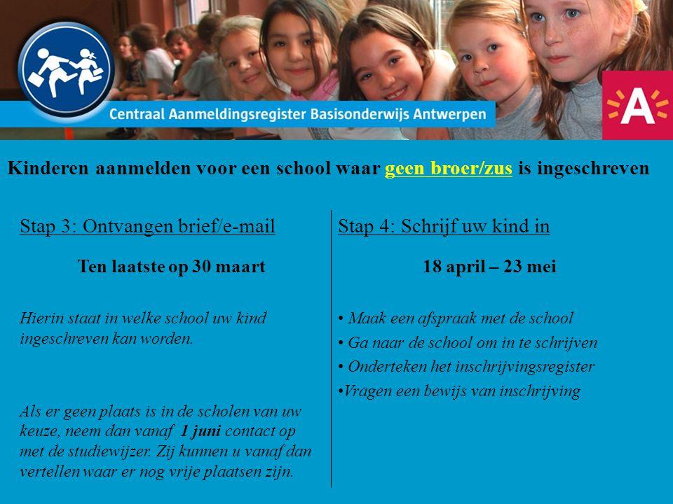 Kinderen aanmelden voor een school waar geen broer/zus is ingeschreven Stap 3: Ontvangen brief/e-mail Ten laatste op 30 maart Hierin staat in welke sc