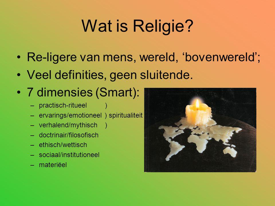 Wat is Religie? Re-ligere van mens, wereld, 'bovenwereld'; Veel definities, geen sluitende. 7 dimensies (Smart): –practisch-ritueel ) –ervarings/emoti