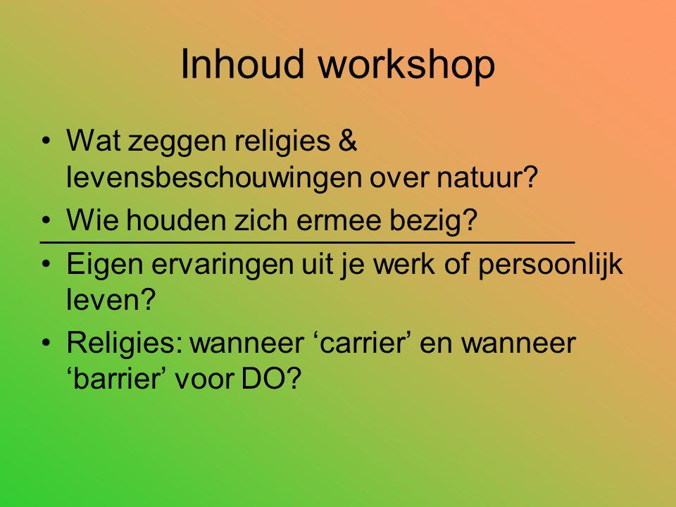 Inhoud workshop Wat zeggen religies & levensbeschouwingen over natuur? Wie houden zich ermee bezig? Eigen ervaringen uit je werk of persoonlijk leven?