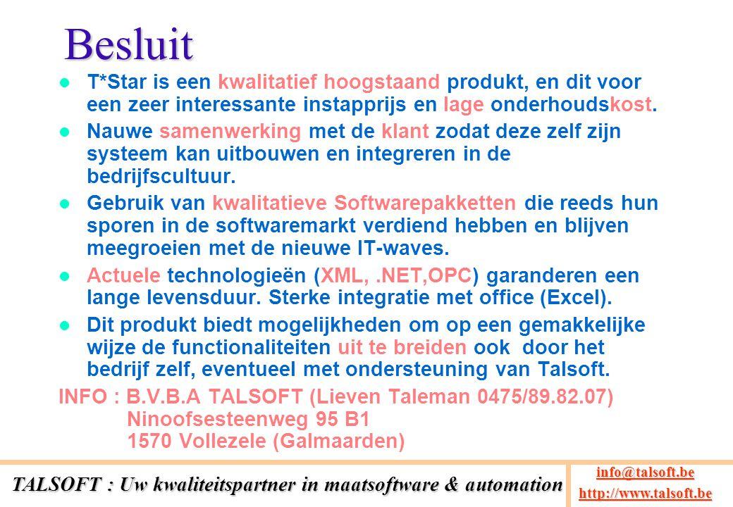Besluit T*Star is een kwalitatief hoogstaand produkt, en dit voor een zeer interessante instapprijs en lage onderhoudskost. Nauwe samenwerking met de